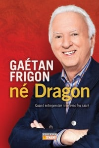 Conférenciers Québec, Formation, Motivation et Team Building - Formax - Gaétan Frigon, Né Dragon!